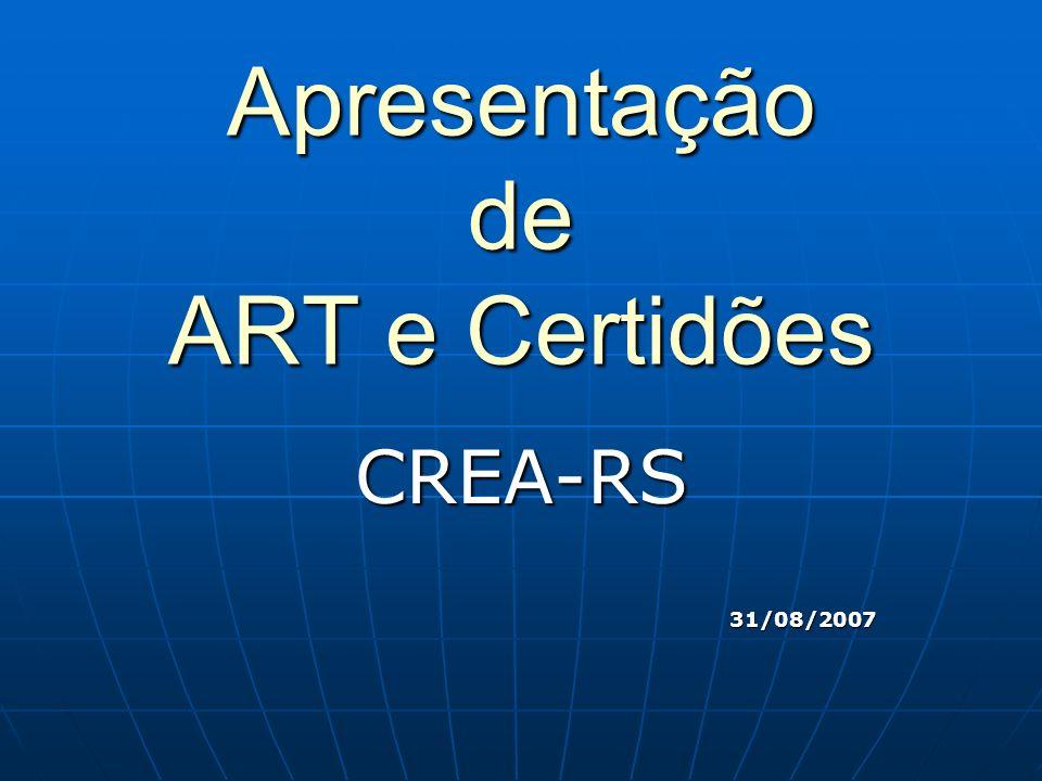 Apresentação de ART e Certidões CREA-RS31/08/2007