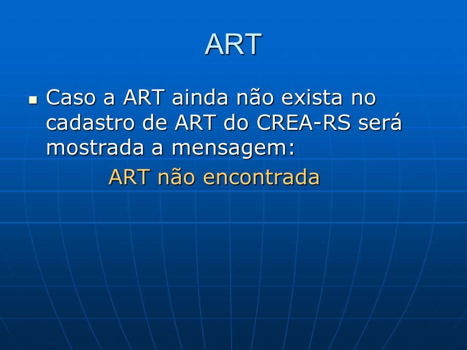 ART Caso a ART ainda não exista no cadastro de ART do CREA-RS será mostrada a mensagem: Caso a ART ainda não exista no cadastro de ART do CREA-RS será