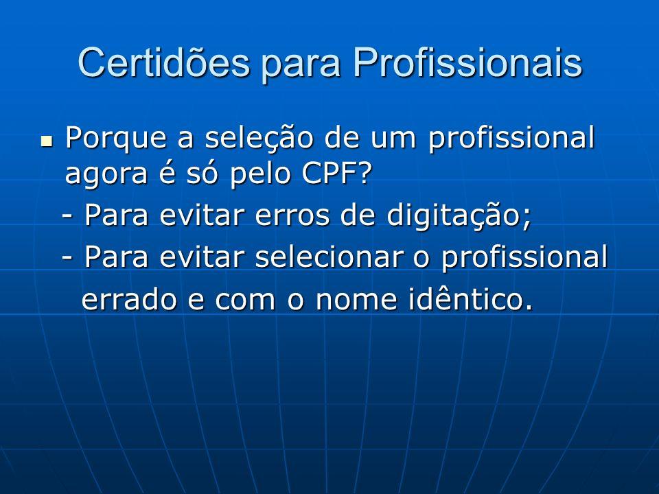 Porque a seleção de um profissional agora é só pelo CPF? Porque a seleção de um profissional agora é só pelo CPF? - Para evitar erros de digitação; -