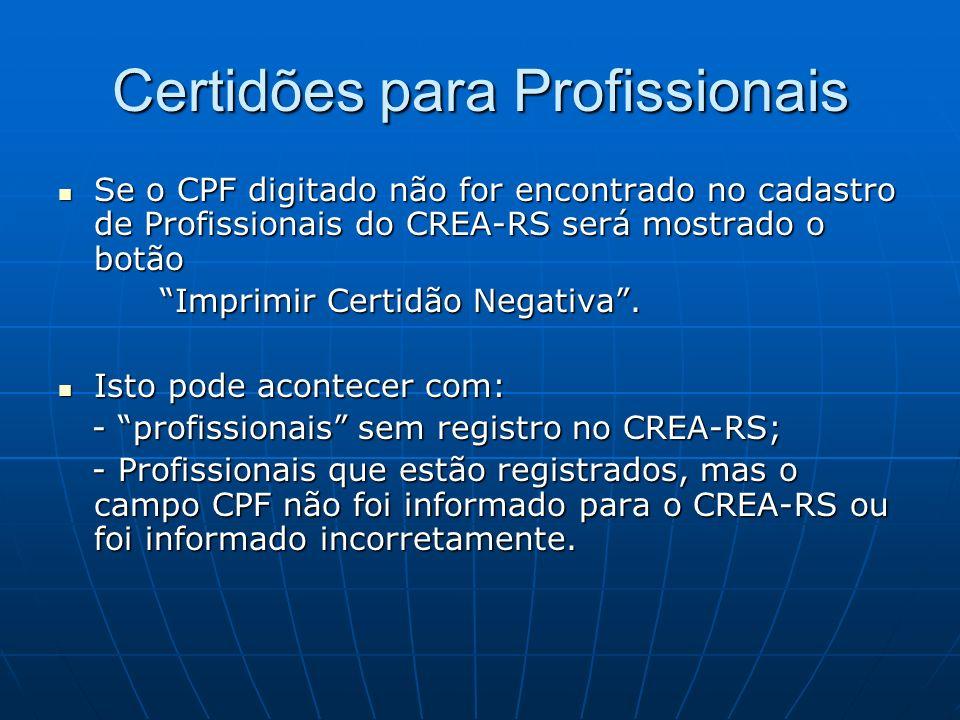 Certidões para Profissionais Se o CPF digitado não for encontrado no cadastro de Profissionais do CREA-RS será mostrado o botão Se o CPF digitado não