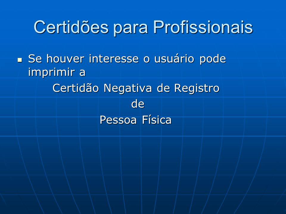 Certidões para Profissionais Se houver interesse o usuário pode imprimir a Se houver interesse o usuário pode imprimir a Certidão Negativa de Registro