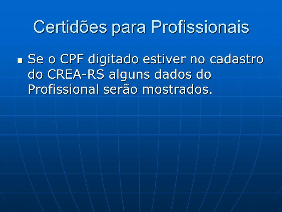 Certidões para Profissionais Se o CPF digitado estiver no cadastro do CREA-RS alguns dados do Profissional serão mostrados. Se o CPF digitado estiver