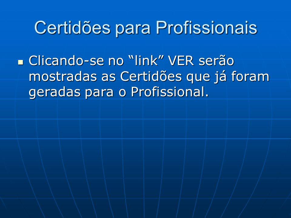 Certidões para Profissionais Clicando-se no link VER serão mostradas as Certidões que já foram geradas para o Profissional. Clicando-se no link VER se