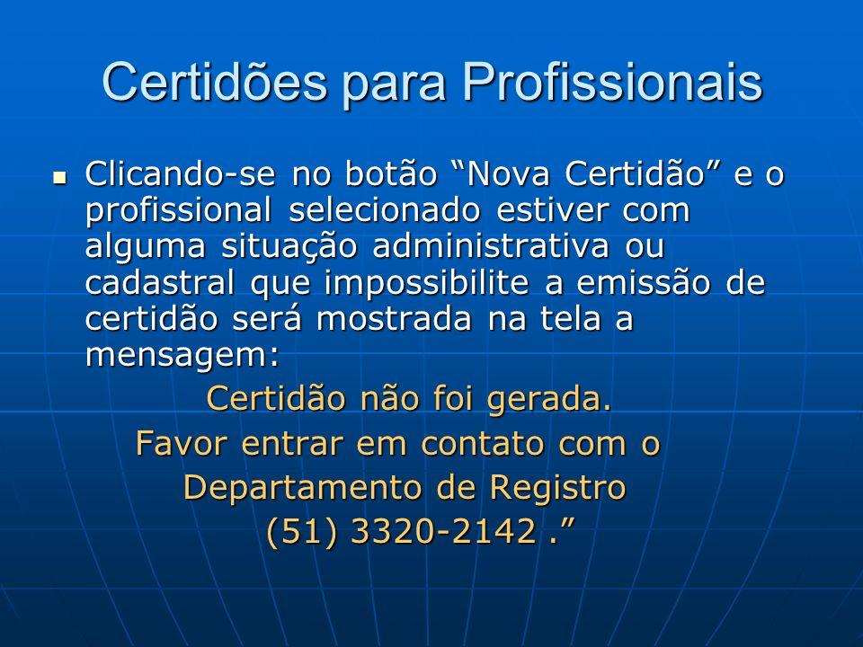 Certidões para Profissionais Clicando-se no botão Nova Certidão e o profissional selecionado estiver com alguma situação administrativa ou cadastral q