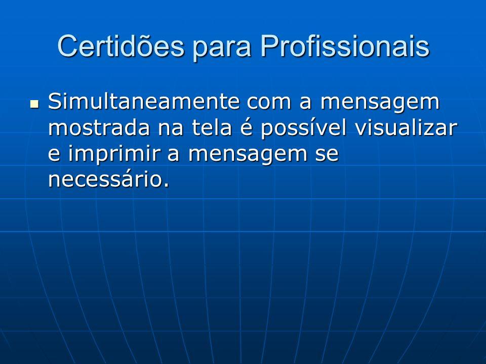 Certidões para Profissionais Simultaneamente com a mensagem mostrada na tela é possível visualizar e imprimir a mensagem se necessário. Simultaneament