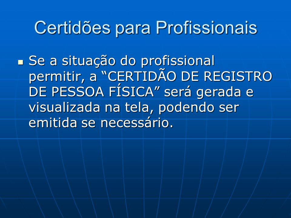 Certidões para Profissionais Se a situação do profissional permitir, a CERTIDÃO DE REGISTRO DE PESSOA FÍSICA será gerada e visualizada na tela, podend