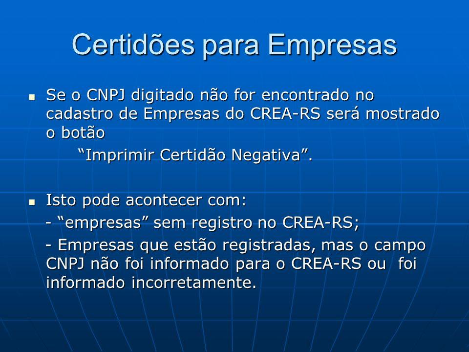 Certidões para Empresas Se o CNPJ digitado não for encontrado no cadastro de Empresas do CREA-RS será mostrado o botão Se o CNPJ digitado não for enco