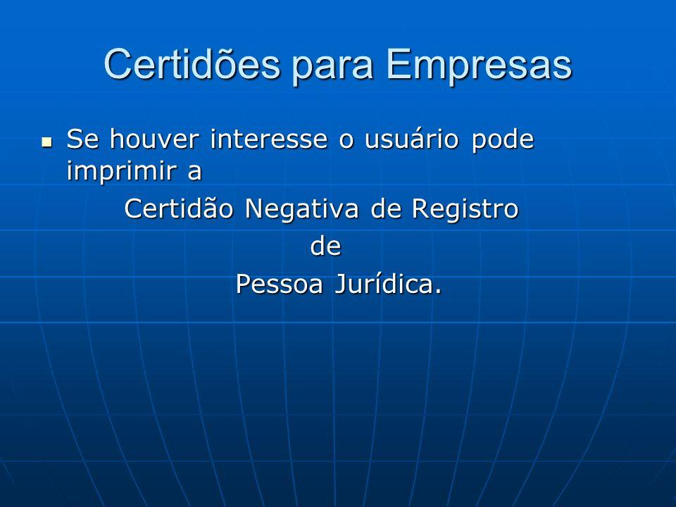 Certidões para Empresas Se houver interesse o usuário pode imprimir a Se houver interesse o usuário pode imprimir a Certidão Negativa de Registro Cert