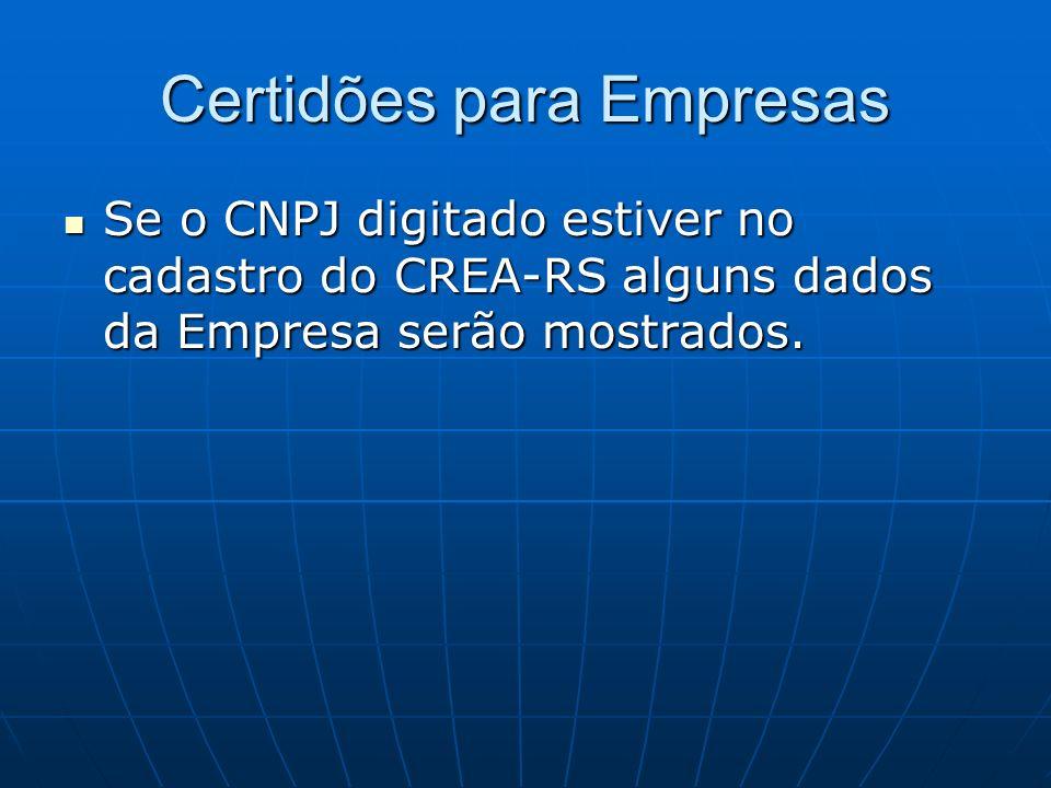 Certidões para Empresas Se o CNPJ digitado estiver no cadastro do CREA-RS alguns dados da Empresa serão mostrados. Se o CNPJ digitado estiver no cadas