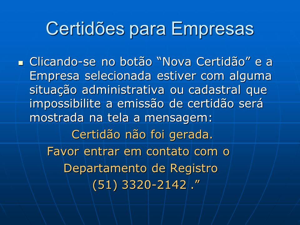 Certidões para Empresas Clicando-se no botão Nova Certidão e a Empresa selecionada estiver com alguma situação administrativa ou cadastral que impossi
