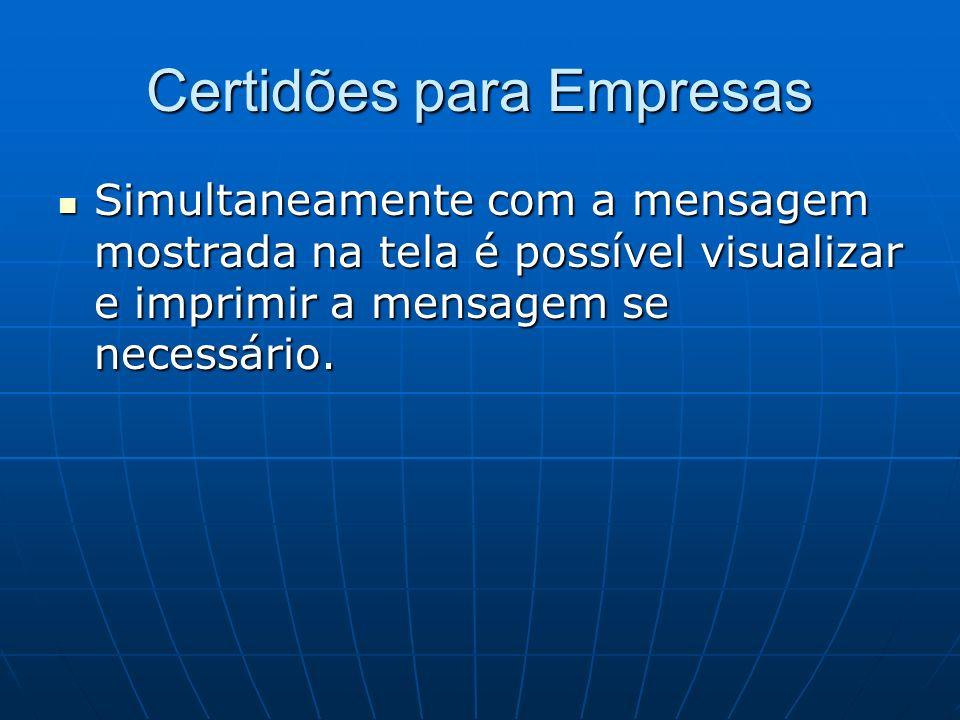 Certidões para Empresas Simultaneamente com a mensagem mostrada na tela é possível visualizar e imprimir a mensagem se necessário. Simultaneamente com