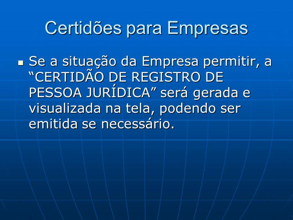 Certidões para Empresas Se a situação da Empresa permitir, a CERTIDÃO DE REGISTRO DE PESSOA JURÍDICA será gerada e visualizada na tela, podendo ser em