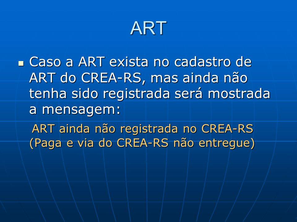 ART Caso a ART exista no cadastro de ART do CREA-RS, mas ainda não tenha sido registrada será mostrada a mensagem: Caso a ART exista no cadastro de AR