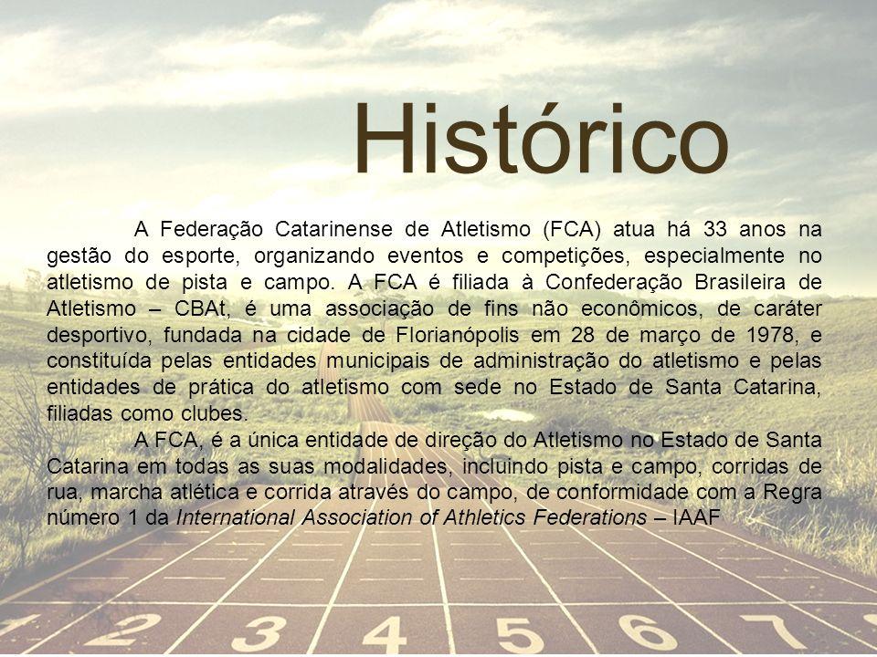 Histórico A Federação Catarinense de Atletismo (FCA) atua há 33 anos na gestão do esporte, organizando eventos e competições, especialmente no atletis