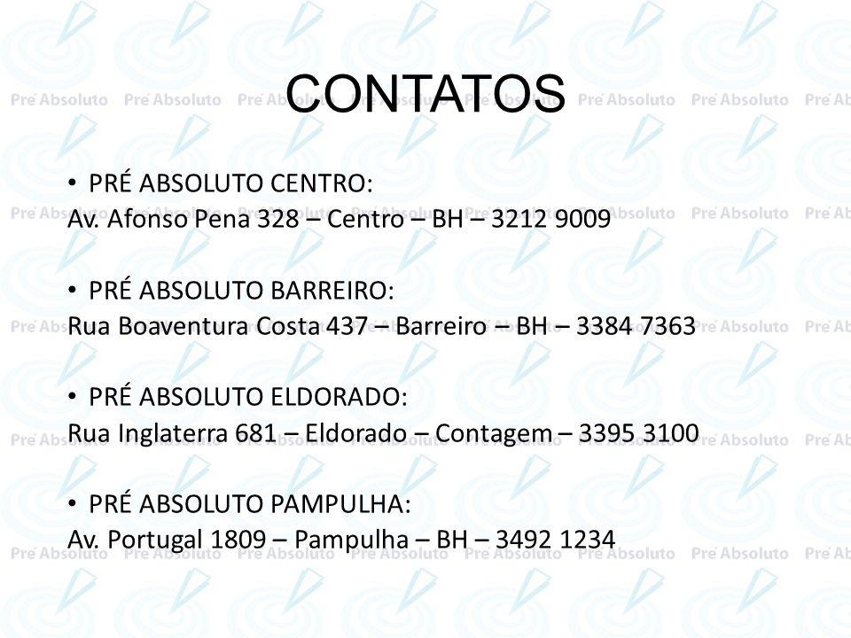 CONTATOS PRÉ ABSOLUTO CENTRO: Av. Afonso Pena 328 – Centro – BH – 3212 9009 PRÉ ABSOLUTO BARREIRO: Rua Boaventura Costa 437 – Barreiro – BH – 3384 736