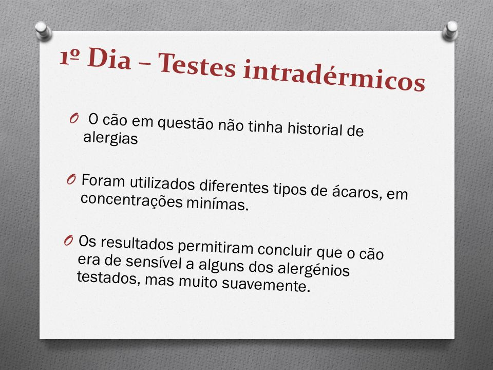 1º Dia – Testes intradérmicos O O cão em questão não tinha historial de alergias O Foram utilizados diferentes tipos de ácaros, em concentrações miním