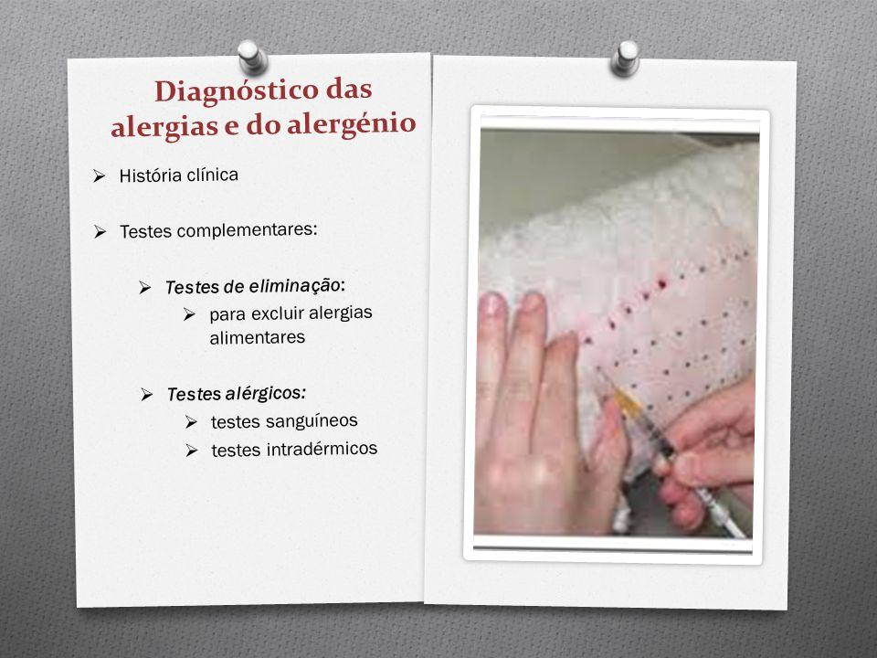 Diagnóstico das alergias e do alergénio História clínica Testes complementares: Testes de eliminação: para excluir alergias alimentares Testes alérgic