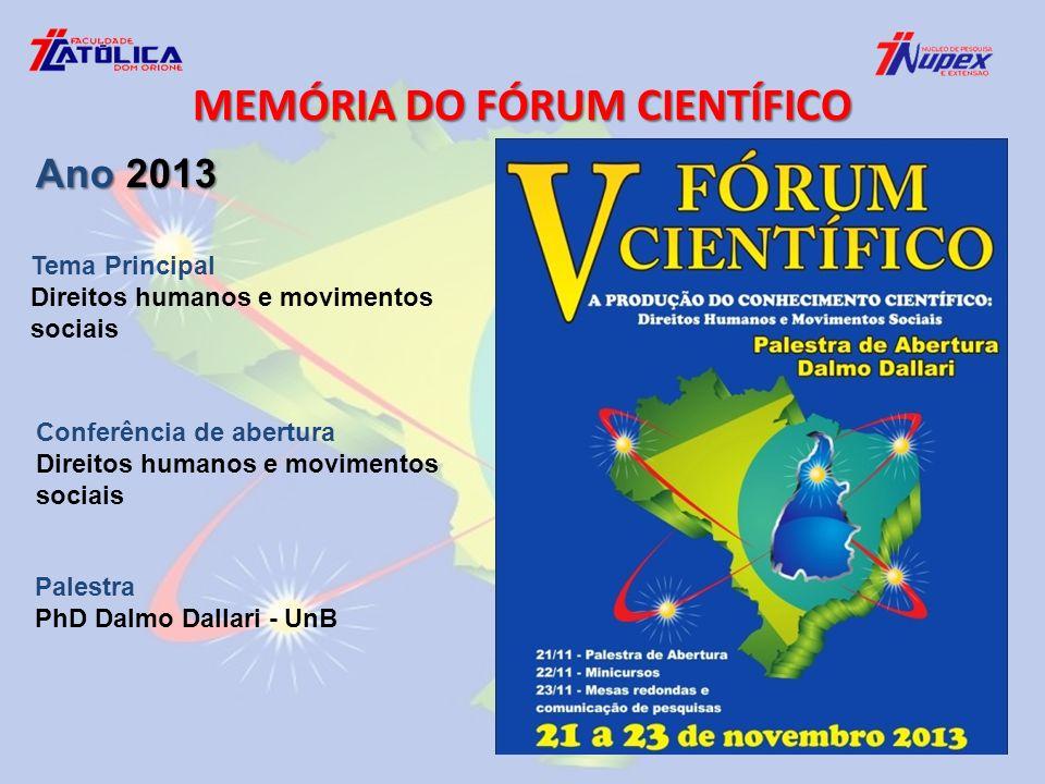 Tema Principal Direitos humanos e movimentos sociais Conferência de abertura Direitos humanos e movimentos sociais Palestra PhD Dalmo Dallari - UnB MEMÓRIA DO FÓRUM CIENTÍFICO Ano 2013