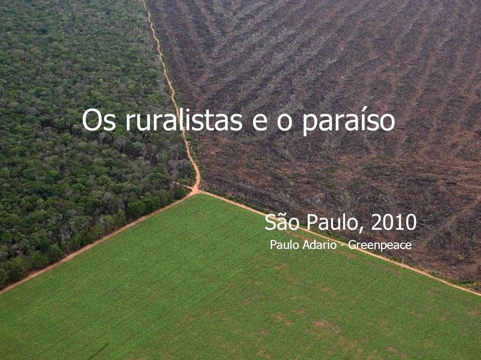 Os ruralistas e o paraíso São Paulo, 2010 Paulo Adario - Greenpeace