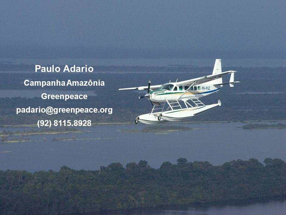 Paulo Adario Campanha Amazônia Greenpeace padario@greenpeace.org (92) 8115.8928