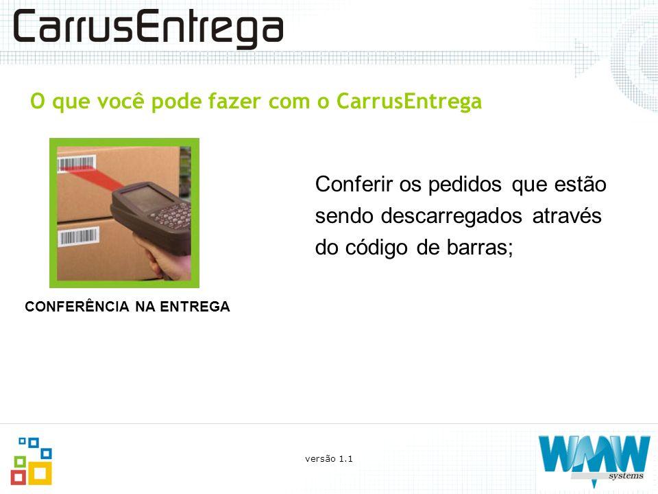 O que você pode fazer com o CarrusEntrega Conferir os pedidos que estão sendo descarregados através do código de barras; CONFERÊNCIA NA ENTREGA versão