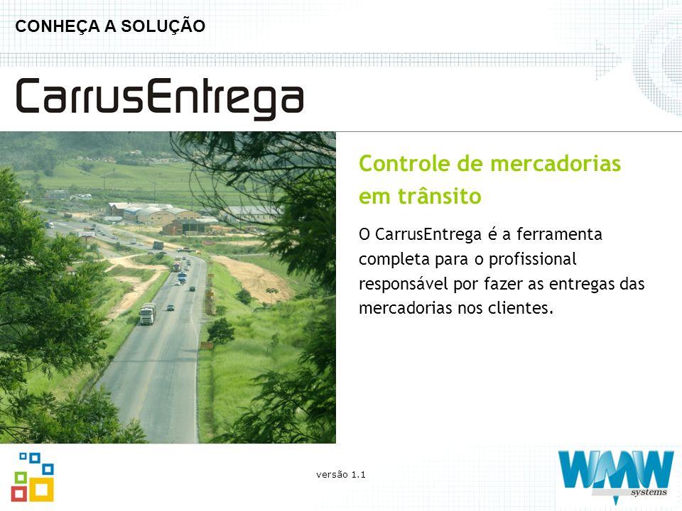 CONHEÇA A SOLUÇÃO Controle de mercadorias em trânsito O CarrusEntrega é a ferramenta completa para o profissional responsável por fazer as entregas da