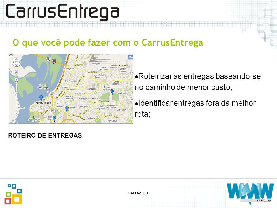 O que você pode fazer com o CarrusEntrega Roteirizar as entregas baseando-se no caminho de menor custo; Identificar entregas fora da melhor rota; ROTE