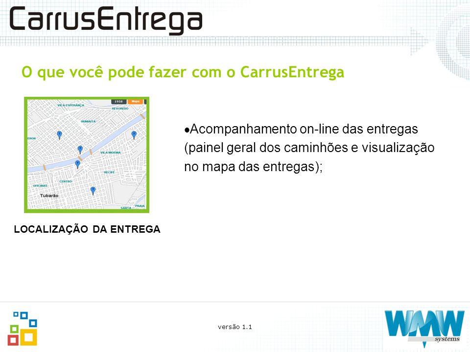 O que você pode fazer com o CarrusEntrega Acompanhamento on-line das entregas (painel geral dos caminhões e visualização no mapa das entregas); LOCALI