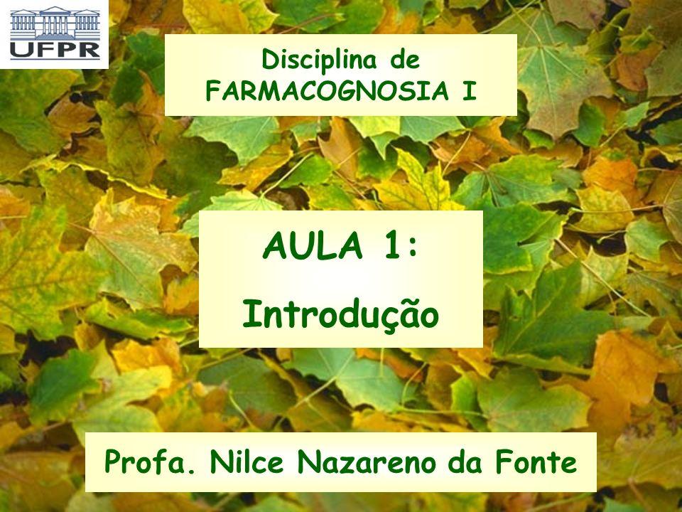AULA 1: Introdução Profa. Nilce Nazareno da Fonte Disciplina de FARMACOGNOSIA I