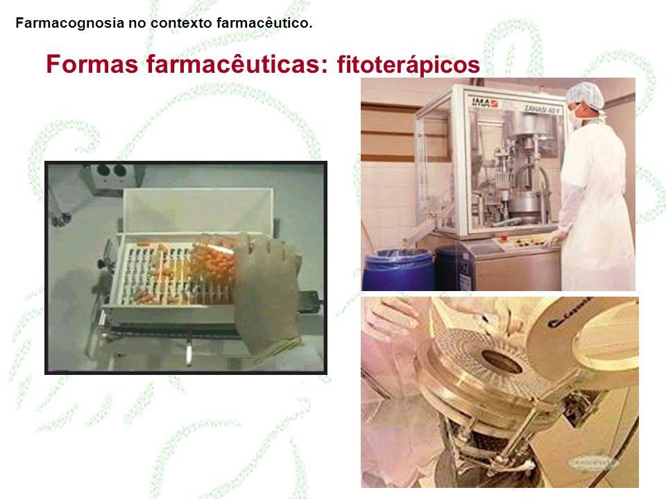 Formas farmacêuticas: fitoterápicos Farmacognosia no contexto farmacêutico.