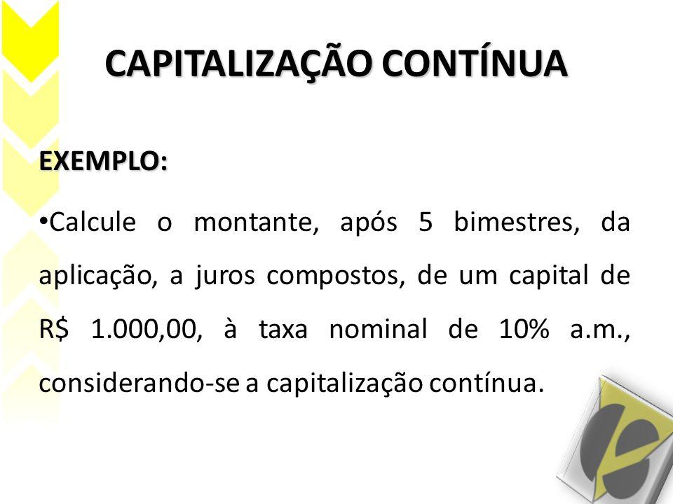 EXEMPLO: Calcule o montante, após 5 bimestres, da aplicação, a juros compostos, de um capital de R$ 1.000,00, à taxa nominal de 10% a.m., considerando