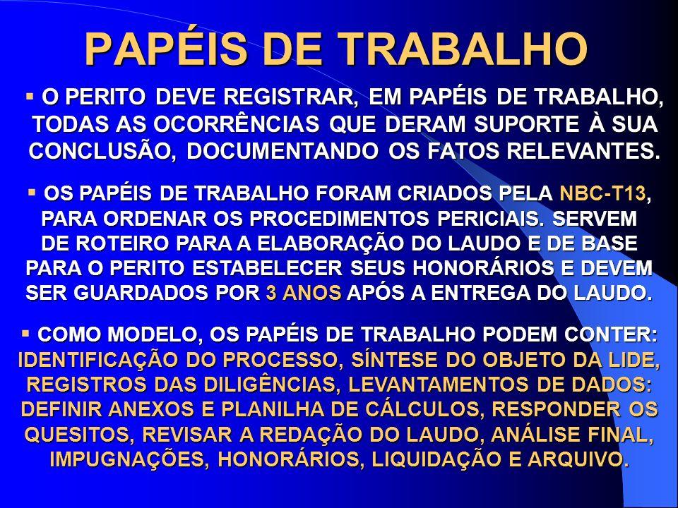 PAPÉIS DE TRABALHO O PERITO DEVE REGISTRAR, EM PAPÉIS DE TRABALHO, TODAS AS OCORRÊNCIAS QUE DERAM SUPORTE À SUA CONCLUSÃO, DOCUMENTANDO OS FATOS RELEV