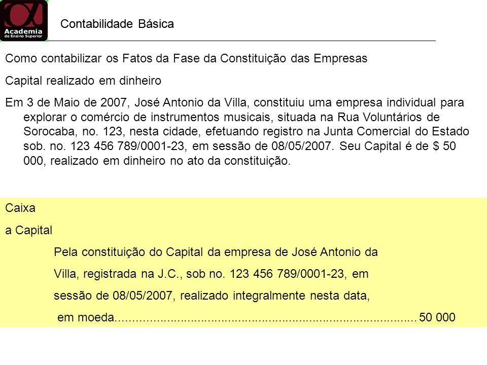 Contabilidade Básica Como contabilizar os Fatos da Fase da Constituição das Empresas Capital realizado em dinheiro Em 3 de Maio de 2007, José Antonio