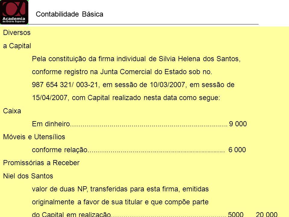 Contabilidade Básica Diversos a Capital Pela constituição da firma individual de Silvia Helena dos Santos, conforme registro na Junta Comercial do Est