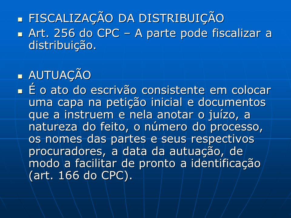 FISCALIZAÇÃO DA DISTRIBUIÇÃO FISCALIZAÇÃO DA DISTRIBUIÇÃO Art. 256 do CPC – A parte pode fiscalizar a distribuição. Art. 256 do CPC – A parte pode fis
