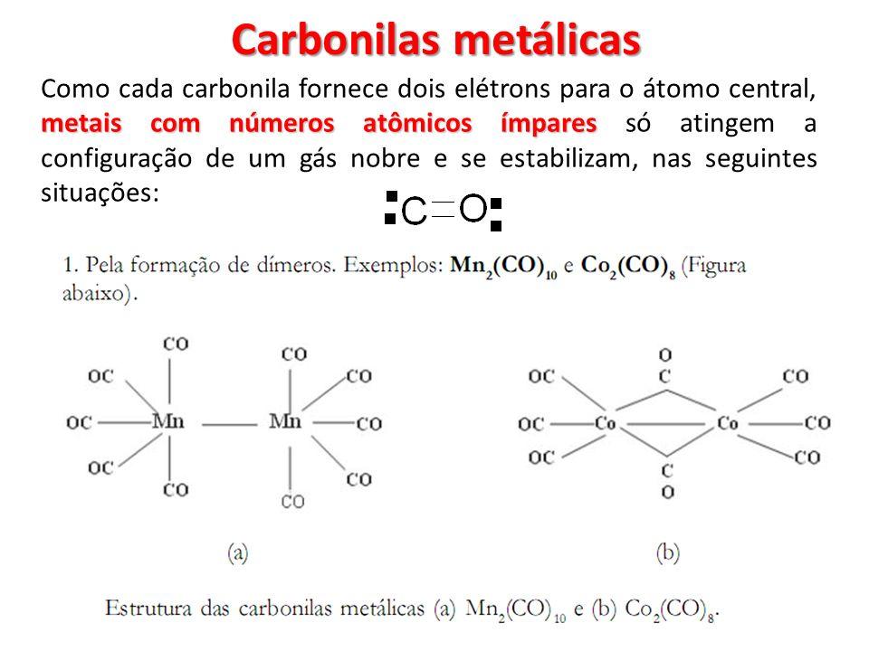Carbonilas metálicas metais com números atômicos ímpares Como cada carbonila fornece dois elétrons para o átomo central, metais com números atômicos í