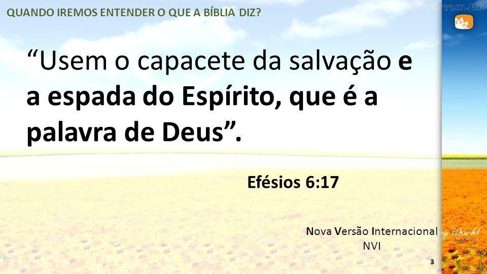 3 Usem o capacete da salvação e a espada do Espírito, que é a palavra de Deus. Nova Versão Internacional NVI Efésios 6:17 QUANDO IREMOS ENTENDER O QUE