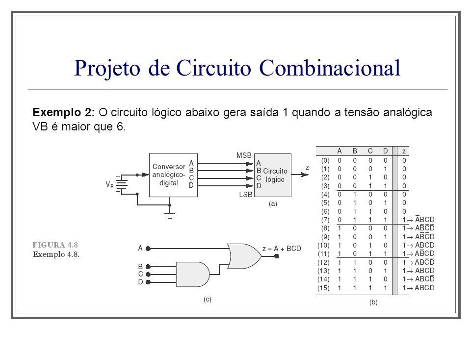 Projeto de Circuito Combinacional Exemplo 2: O circuito lógico abaixo gera saída 1 quando a tensão analógica VB é maior que 6.