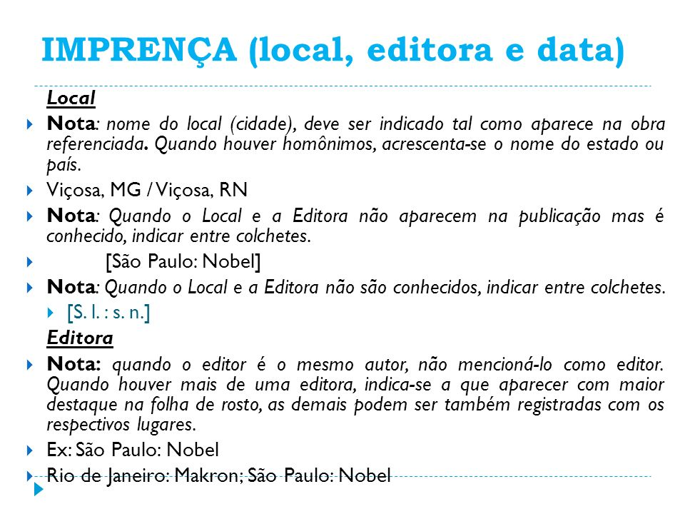 IMPRENÇA (local, editora e data) Local Nota: nome do local (cidade), deve ser indicado tal como aparece na obra referenciada.