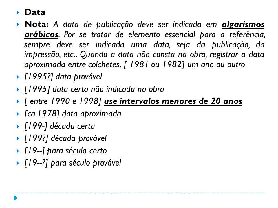 Data Nota: A data de publicação deve ser indicada em algarismos arábicos. Por se tratar de elemento essencial para a referência, sempre deve ser indic
