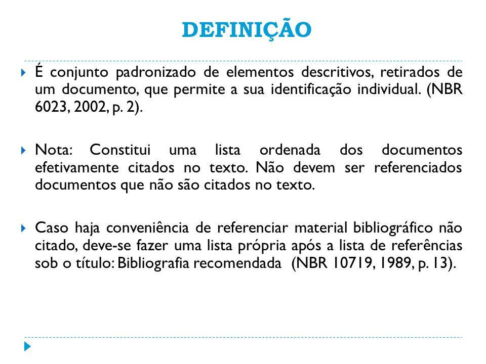DEFINIÇÃO É conjunto padronizado de elementos descritivos, retirados de um documento, que permite a sua identificação individual. (NBR 6023, 2002, p.