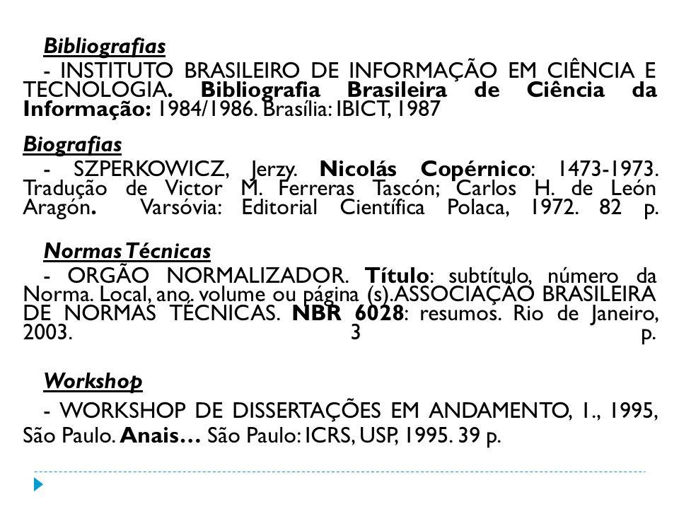 Bibliografias - INSTITUTO BRASILEIRO DE INFORMAÇÃO EM CIÊNCIA E TECNOLOGIA. Bibliografia Brasileira de Ciência da Informação: 1984/1986. Brasília: IBI