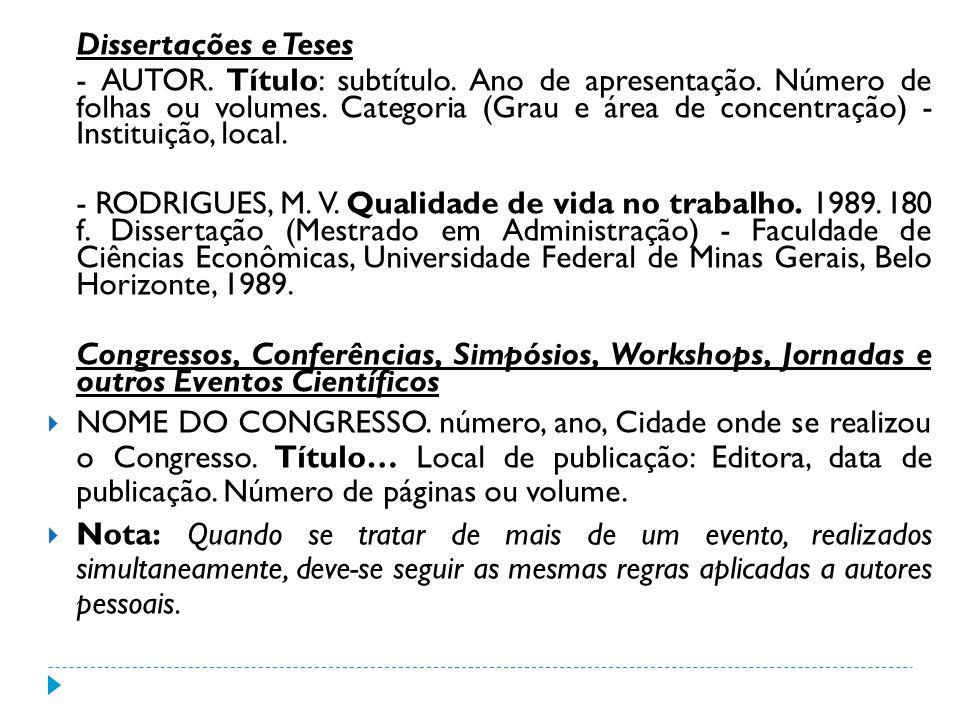 Dissertações e Teses - AUTOR. Título: subtítulo. Ano de apresentação. Número de folhas ou volumes. Categoria (Grau e área de concentração) - Instituiç