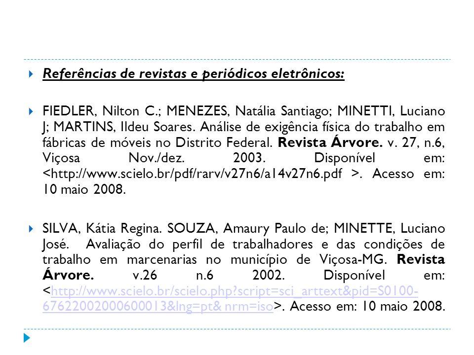 Referências de revistas e periódicos eletrônicos: FIEDLER, Nilton C.; MENEZES, Natália Santiago; MINETTI, Luciano J; MARTINS, Ildeu Soares. Análise de