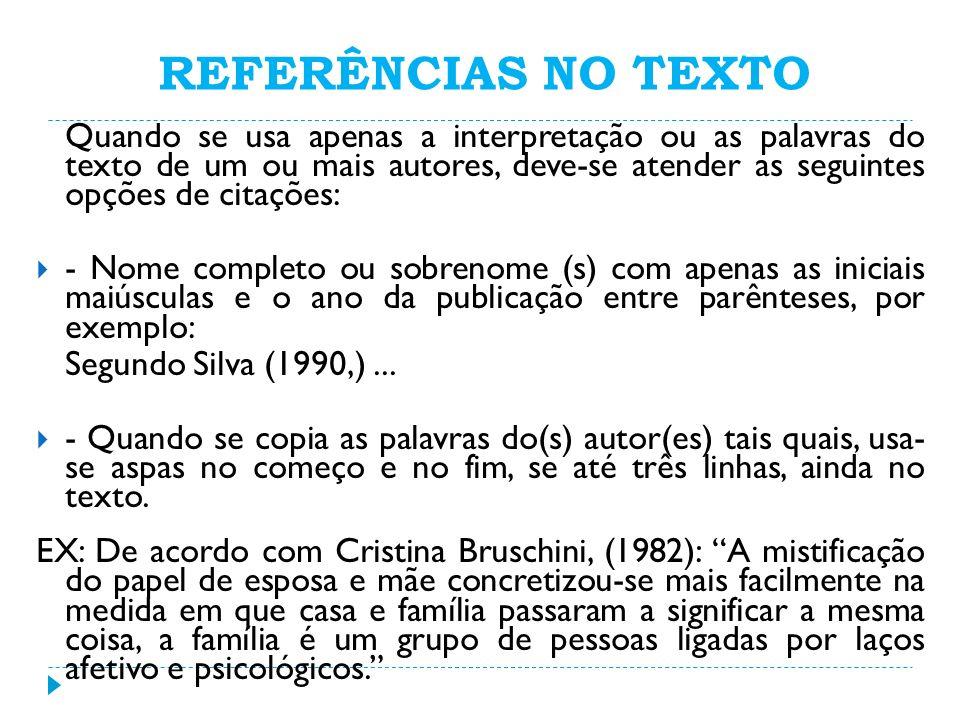 REFERÊNCIAS NO TEXTO Quando se usa apenas a interpretação ou as palavras do texto de um ou mais autores, deve-se atender as seguintes opções de citaçõ