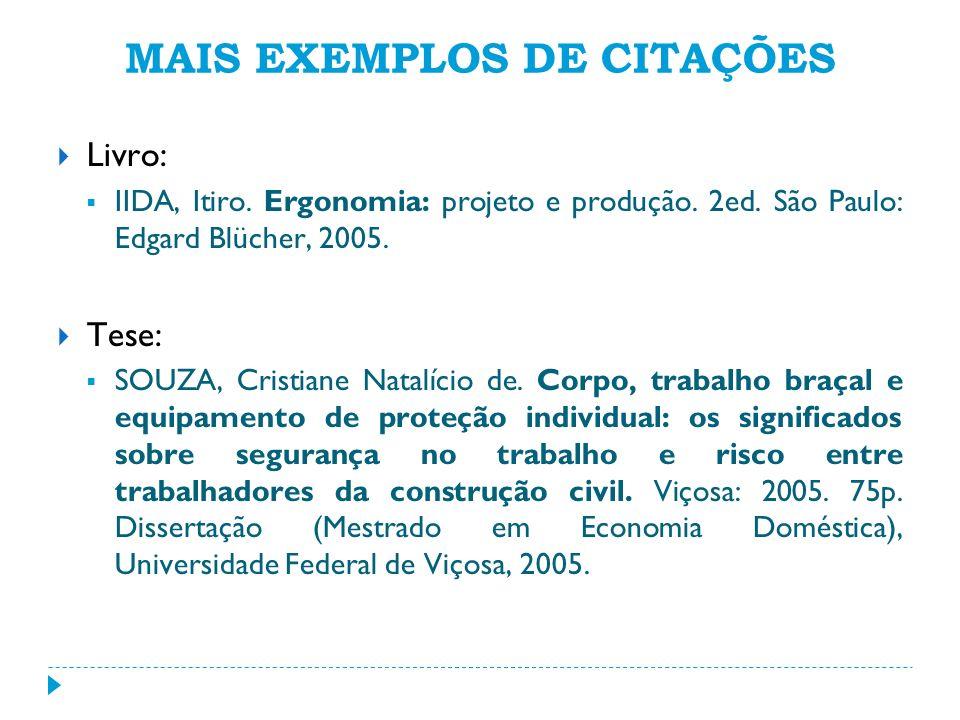 MAIS EXEMPLOS DE CITAÇÕES Livro: IIDA, Itiro. Ergonomia: projeto e produção. 2ed. São Paulo: Edgard Blücher, 2005. Tese: SOUZA, Cristiane Natalício de