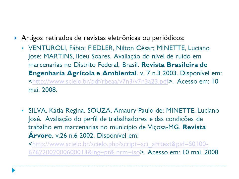 Artigos retirados de revistas eletrônicas ou periódicos: VENTUROLI, Fábio; FIEDLER, Nilton César; MINETTE, Luciano José; MARTINS, Ildeu Soares. Avalia