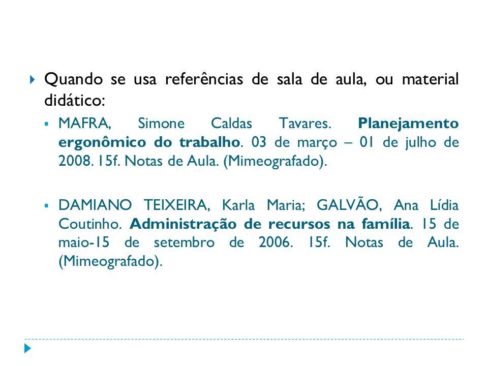 Quando se usa referências de sala de aula, ou material didático: MAFRA, Simone Caldas Tavares. Planejamento ergonômico do trabalho. 03 de março – 01 d
