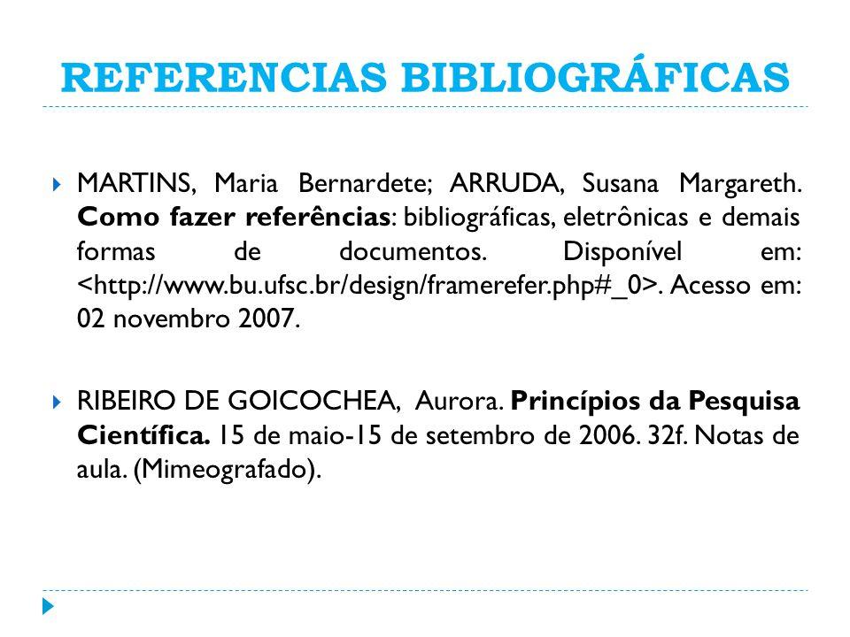 REFERENCIAS BIBLIOGRÁFICAS MARTINS, Maria Bernardete; ARRUDA, Susana Margareth. Como fazer referências: bibliográficas, eletrônicas e demais formas de