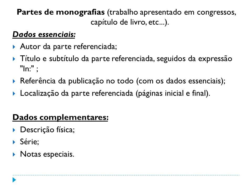 Partes de monografias (trabalho apresentado em congressos, capítulo de livro, etc...). Dados essenciais: Autor da parte referenciada; Título e subtítu